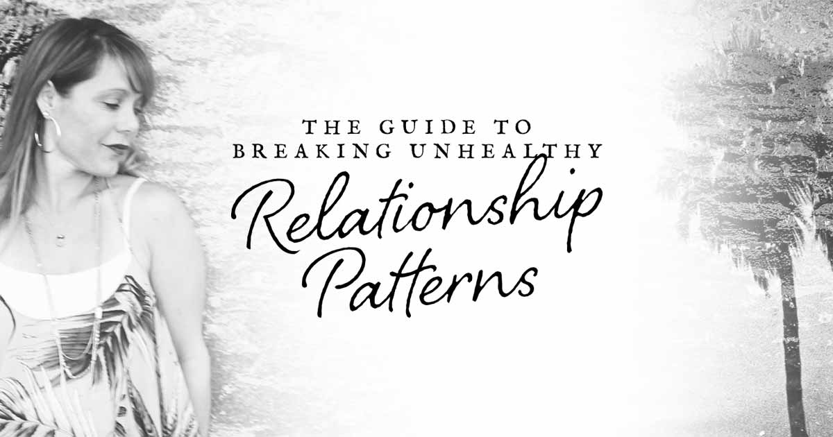 The guide to breaking unhealthy relationship patterns