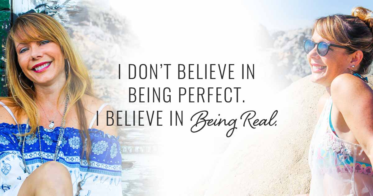I don't believe in being perfect. I believe in being real.